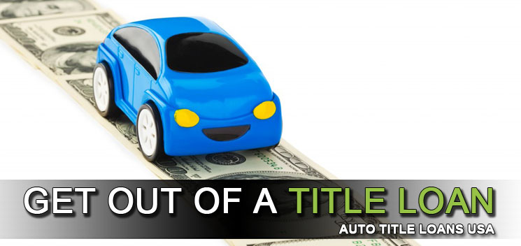 How To Get Out Of A Title Loan Fast